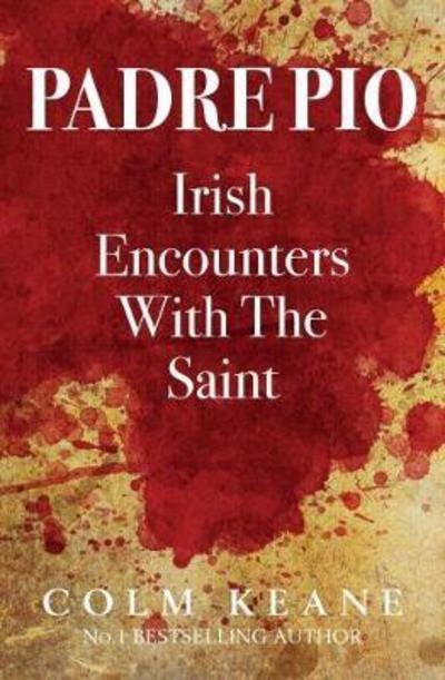 Padre Pio Irish Encounters with the Saint